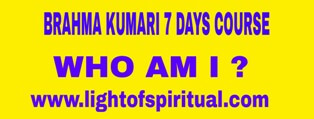 BRAHMA KUMARI 7 DAYS COURSE IN ENGLISH-WHO AM I